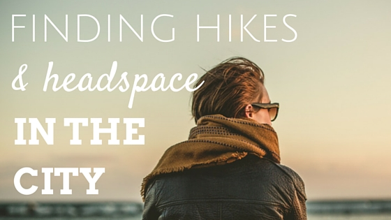 Finding Hikes and Headspace in the City
