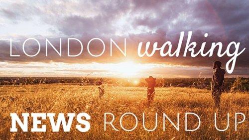 London Walking news round up